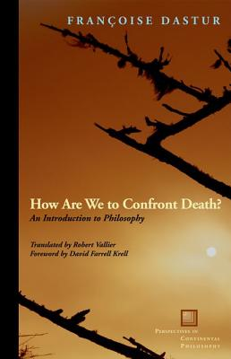 How Are We to Confront Death? By Dastur, Francoise/ Vallier, Robert (TRN)/ Farrell Krell, David (FRW)